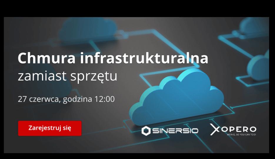 Chmura infrastrukturalna zamiast sprzętu - zarejestruj się na webinar, 27.06 g. 12:00