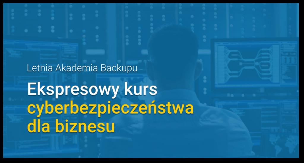 Błędy, luki, exploity, ataki hackerów - dowiedz się jak kompleksowo zabezpieczać dane. Zapisz się na Letnią Akademię Backupu