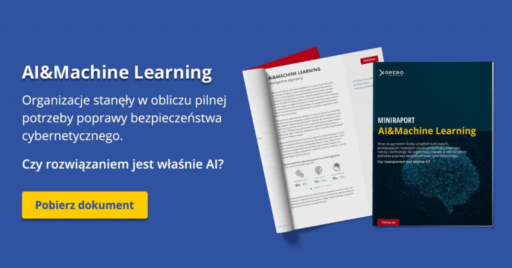 Pobierz najnowszy raport - AI&Machine Learning / Cyberbezpieczeństwo / Trend 2019